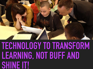Tech to Transform Learning, Not Buff and Shine it!